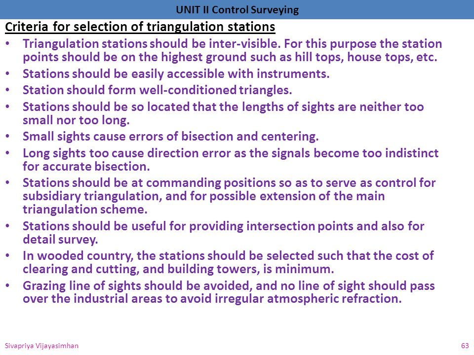 UNIT II Control Surveying Criteria for selection of triangulation stations Triangulation stations should be inter-visible. For this purpose the statio