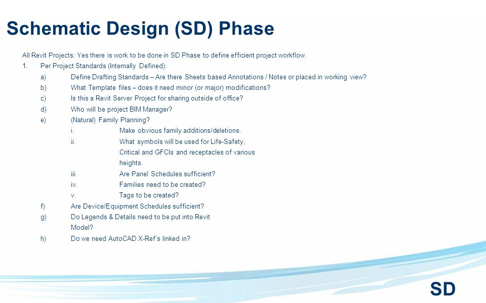 Schematic Design (SD) Phase All Revit Projects: Yes there is work to be done in SD Phase to define efficient project workflow.