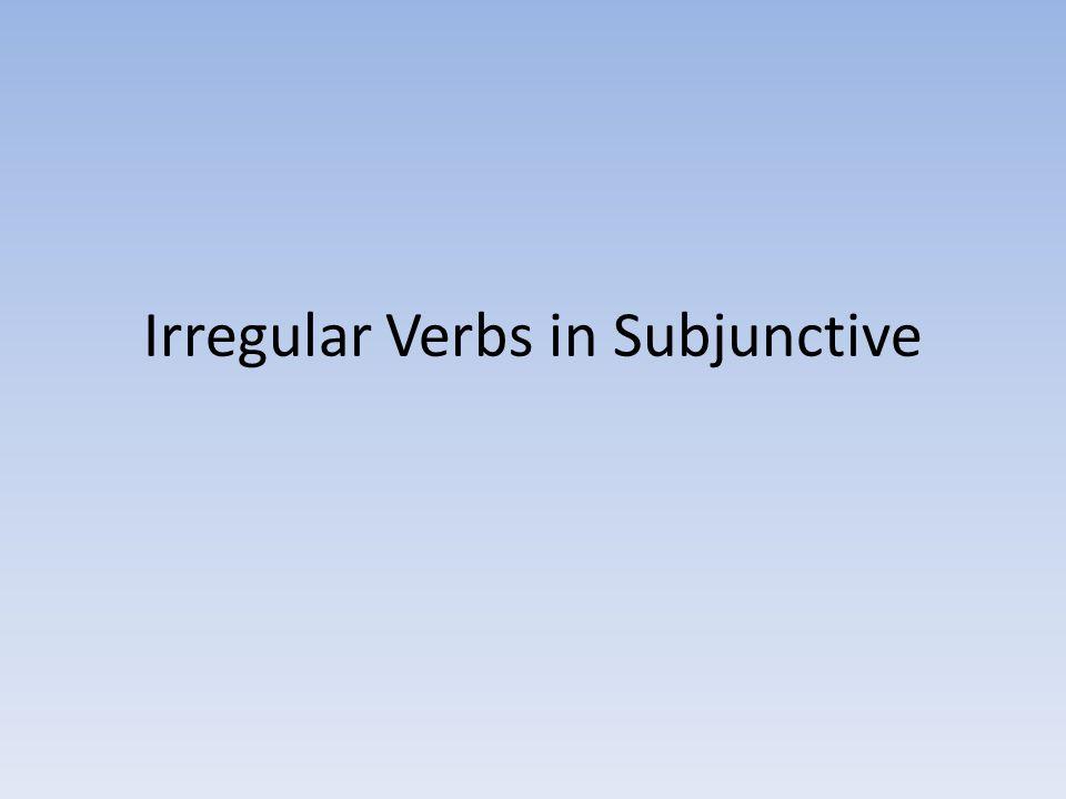 Irregular Verbs in Subjunctive