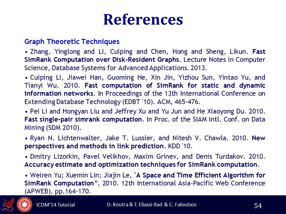 ICDM'14 Tutorial D. Koutra & T. Eliassi-Rad & C. Faloutsos References Graph Theoretic Techniques Zhang, Yinglong and Li, Cuiping and Chen, Hong and Sh