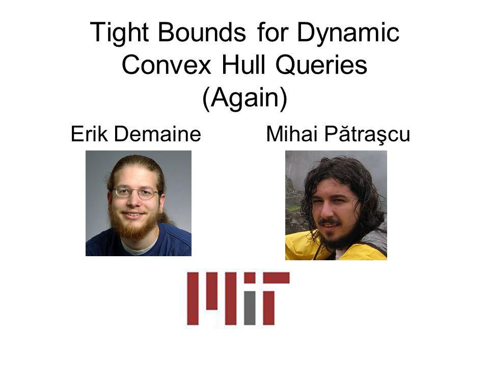 Tight Bounds for Dynamic Convex Hull Queries (Again) Erik DemaineMihai Pătraşcu