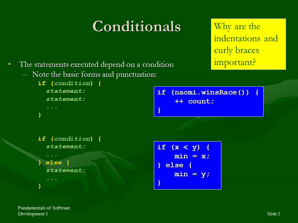 Fundamentals of Software Development 1Slide 2 Conditionals The statements executed depend on a conditionThe statements executed depend on a condition