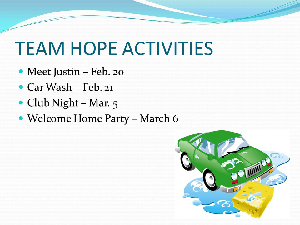 TEAM HOPE ACTIVITIES Meet Justin – Feb. 20 Car Wash – Feb.