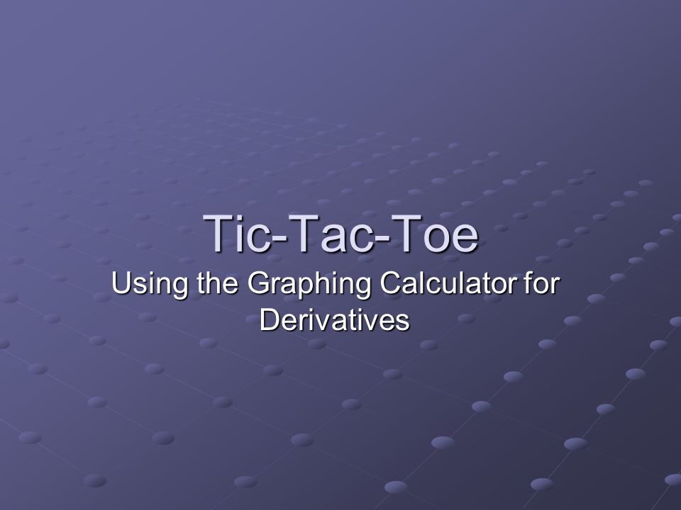 Tic-Tac-Toe Using the Graphing Calculator for Derivatives