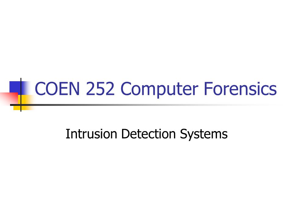 COEN 252 Computer Forensics Intrusion Detection Systems