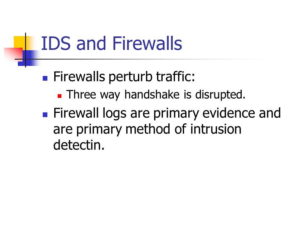IDS and Firewalls Firewalls perturb traffic: Three way handshake is disrupted.