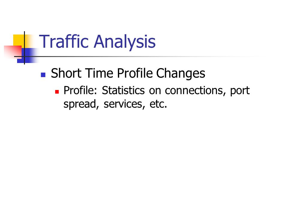 Traffic Analysis Short Time Profile Changes Profile: Statistics on connections, port spread, services, etc.