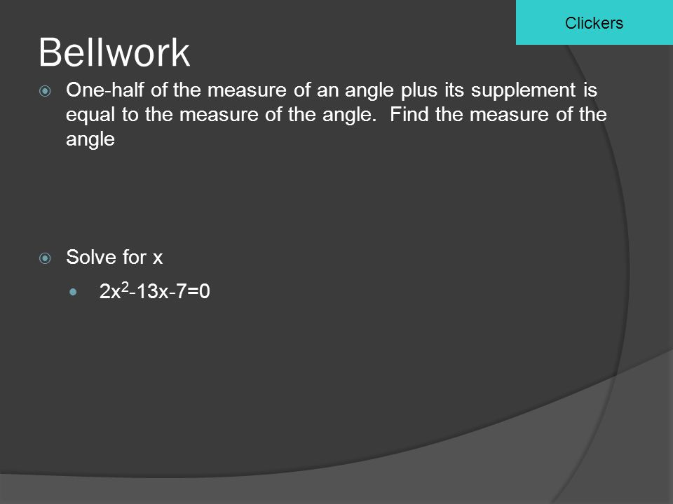 Bellwork  One-half of the measure of an angle plus its supplement is equal to the measure of the angle.