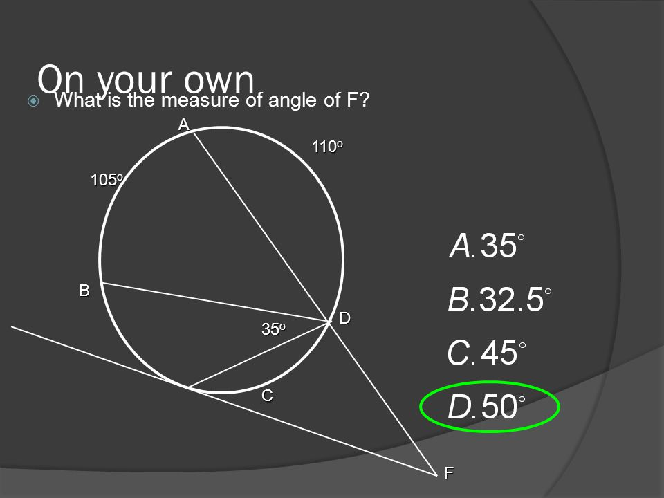 On your own  What is the measure of angle of F A B D C F 35 o 110 o 105 o