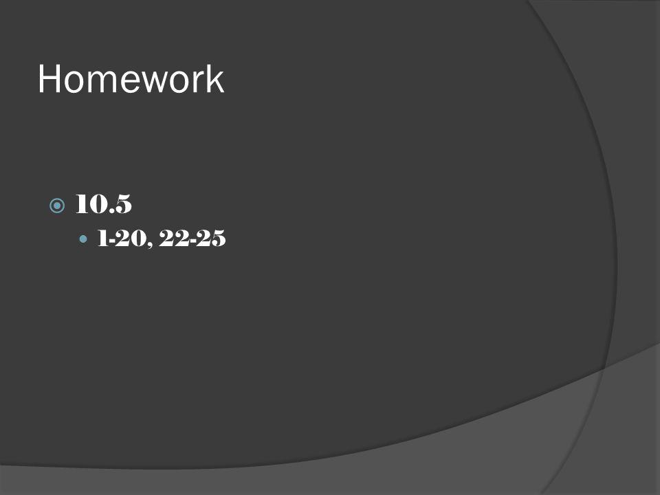 Homework  10.5 1-20, 22-25