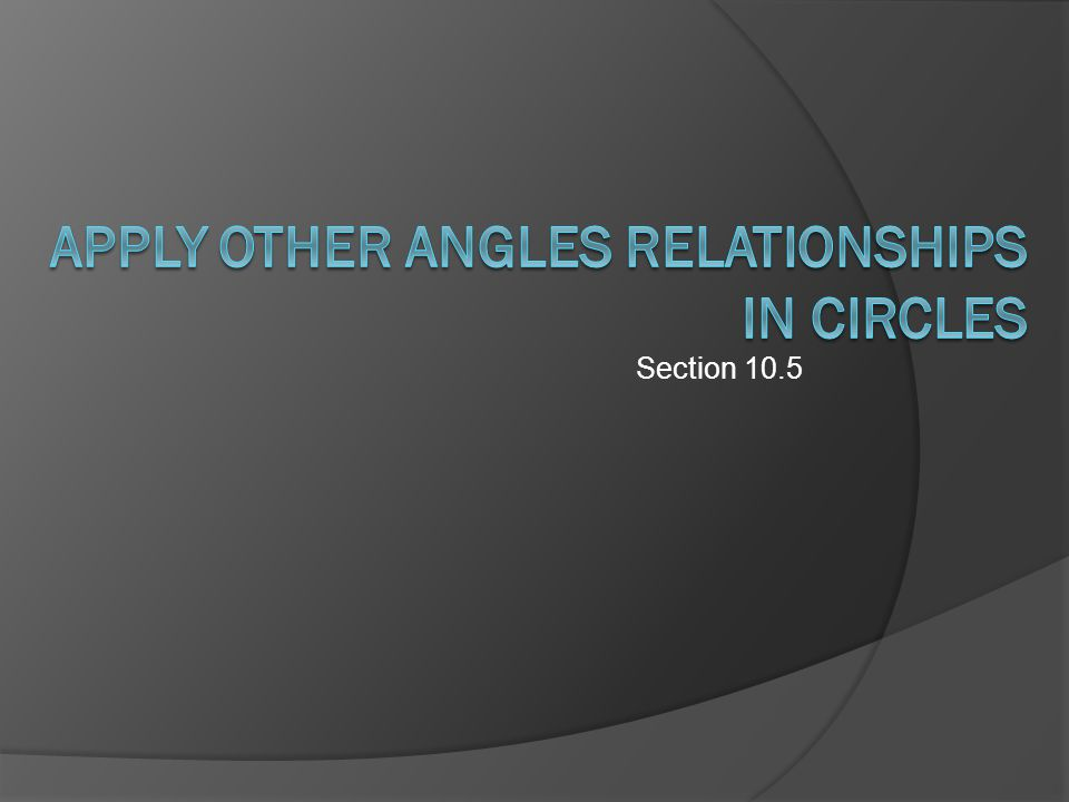 The Concept  For the bulk of this chapter we've been dealing with the arc of circles  Today we're going to finish out our discussion of arcs and angles