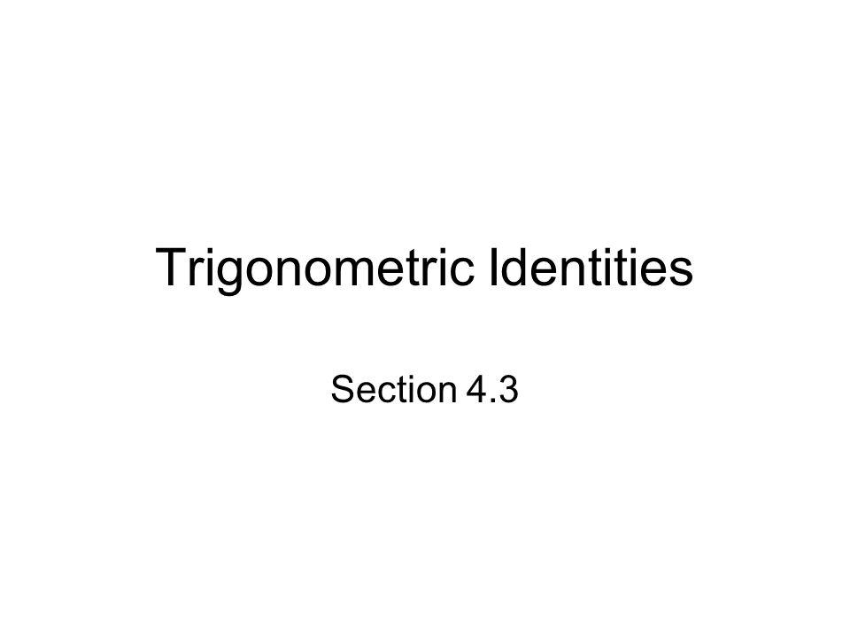 Trigonometric Identities Section 4.3