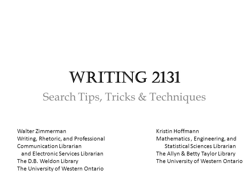 Writing 2131 Search Tips, Tricks & Techniques Walter Zimmerman Writing, Rhetoric, and Professional Communication Librarian and Electronic Services Librarian The D.B.