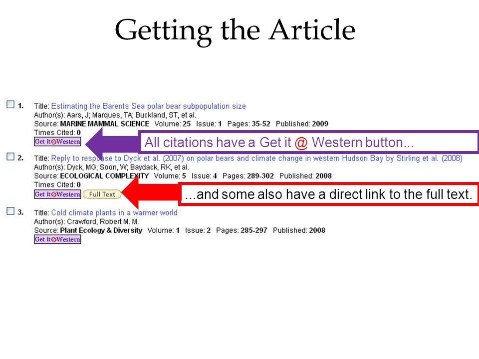 Getting the Article All citations have a Get it @ Western button......and some also have a direct link to the full text.