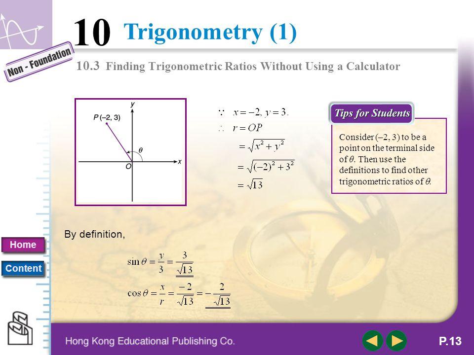 Trigonometry (1) 10 Home Content P.12 C. Finding Trigonometric Ratios when other Trigonometric Ratios are Given 10.3 Finding Trigonometric Ratios With