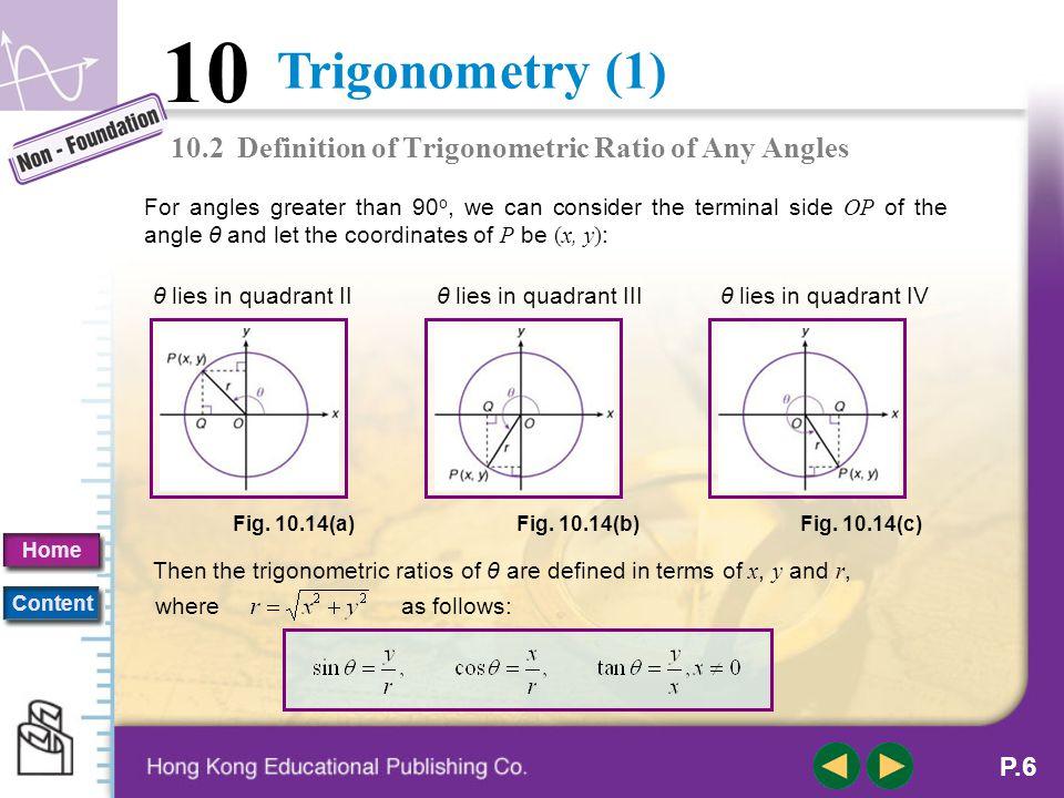 Trigonometry (1) 10 Home Content P.5 A. Definition 10.2 Definition of Trigonometric Ratio of Any Angles To define the trigonometric ratios for an arbi