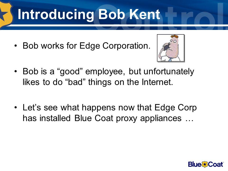 Introducing Bob Kent Bob works for Edge Corporation.