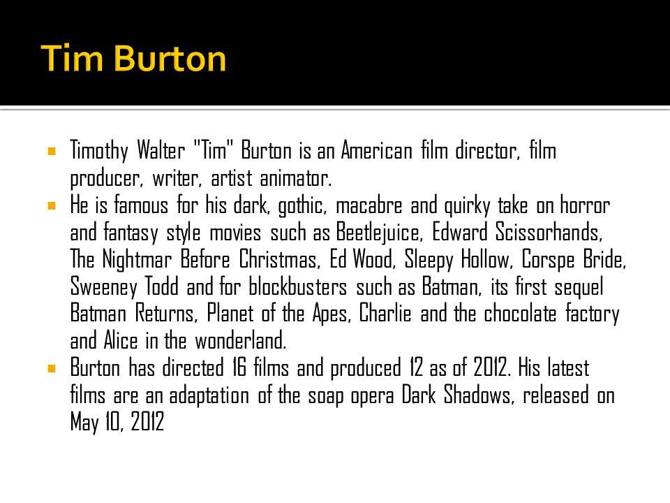  Timothy Walter Tim Burton is an American film director, film producer, writer, artist animator.
