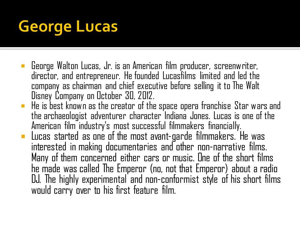  George Walton Lucas, Jr. is an American film producer, screenwriter, director, and entrepreneur.