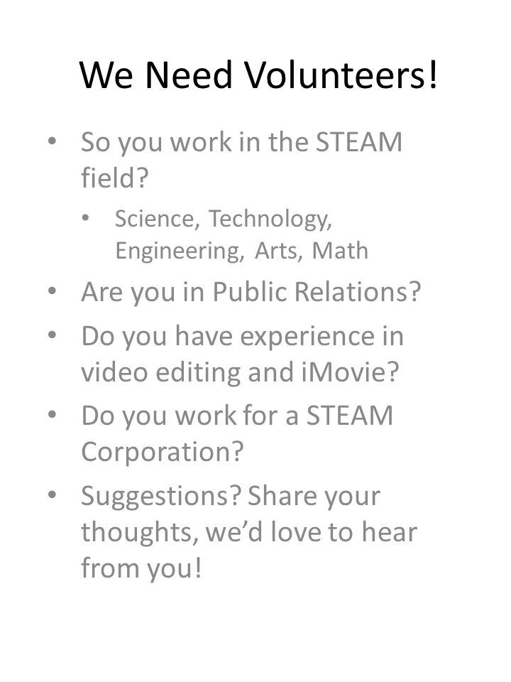 We Need Volunteers. So you work in the STEAM field.