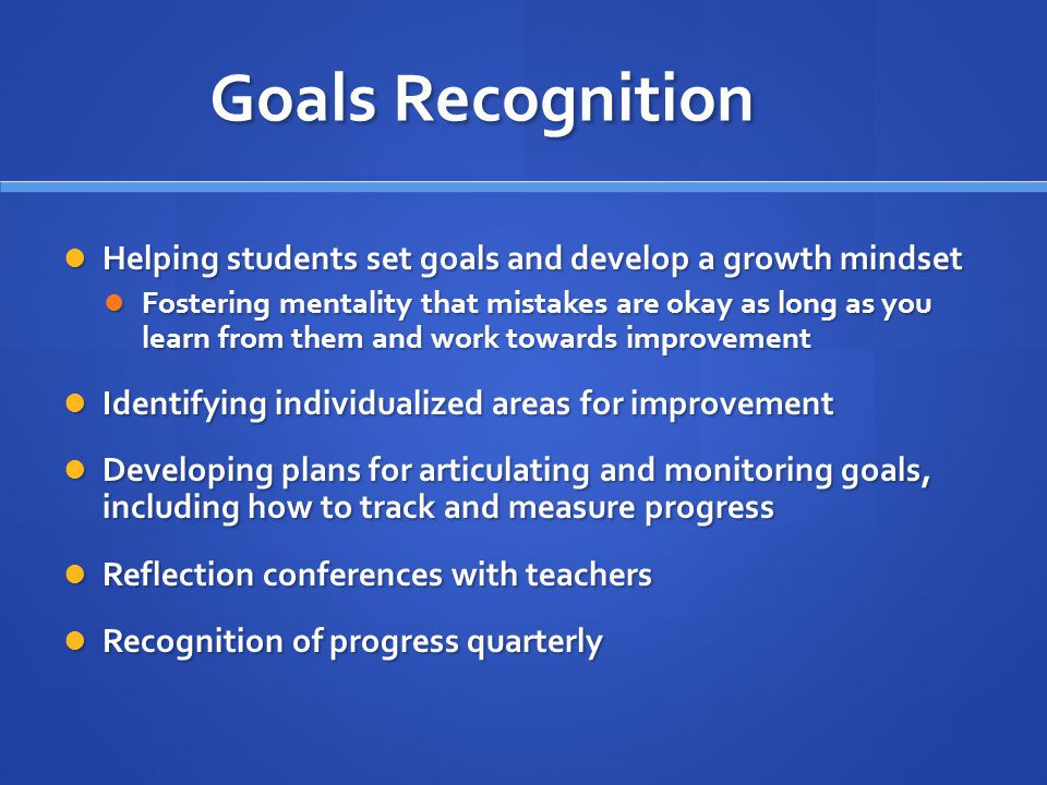Goals Recognition Helping students set goals and develop a growth mindset Helping students set goals and develop a growth mindset Fostering mentality