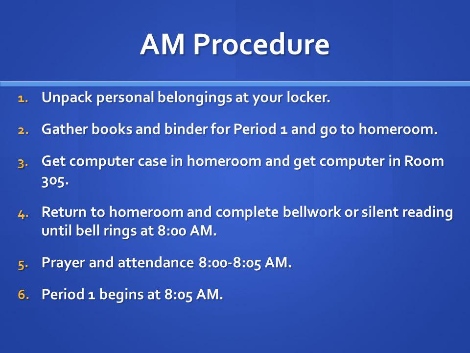 AM Procedure 1.Unpack personal belongings at your locker.