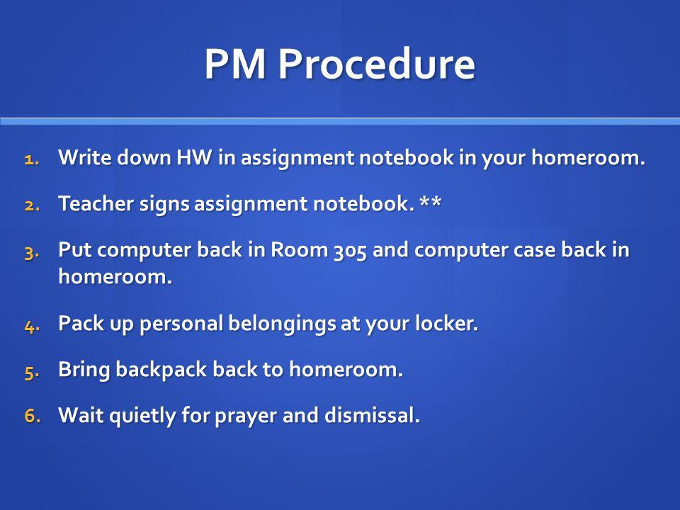 PM Procedure 1. Write down HW in assignment notebook in your homeroom.