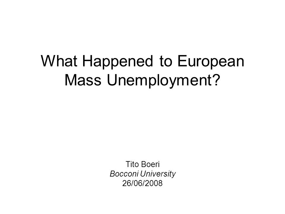 What Happened to European Mass Unemployment Tito Boeri Bocconi University 26/06/2008