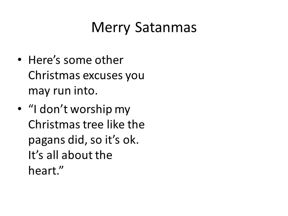 Merry Satanmas Here's some other Christmas excuses you may run into.