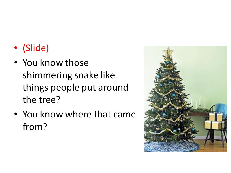 Merry Satanmas (Slide) You know those shimmering snake like things people put around the tree.
