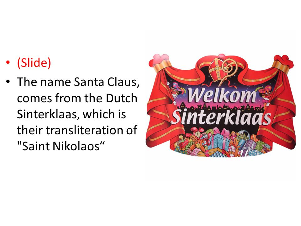 Merry Satanmas (Slide) The name Santa Claus, comes from the Dutch Sinterklaas, which is their transliteration of Saint Nikolaos