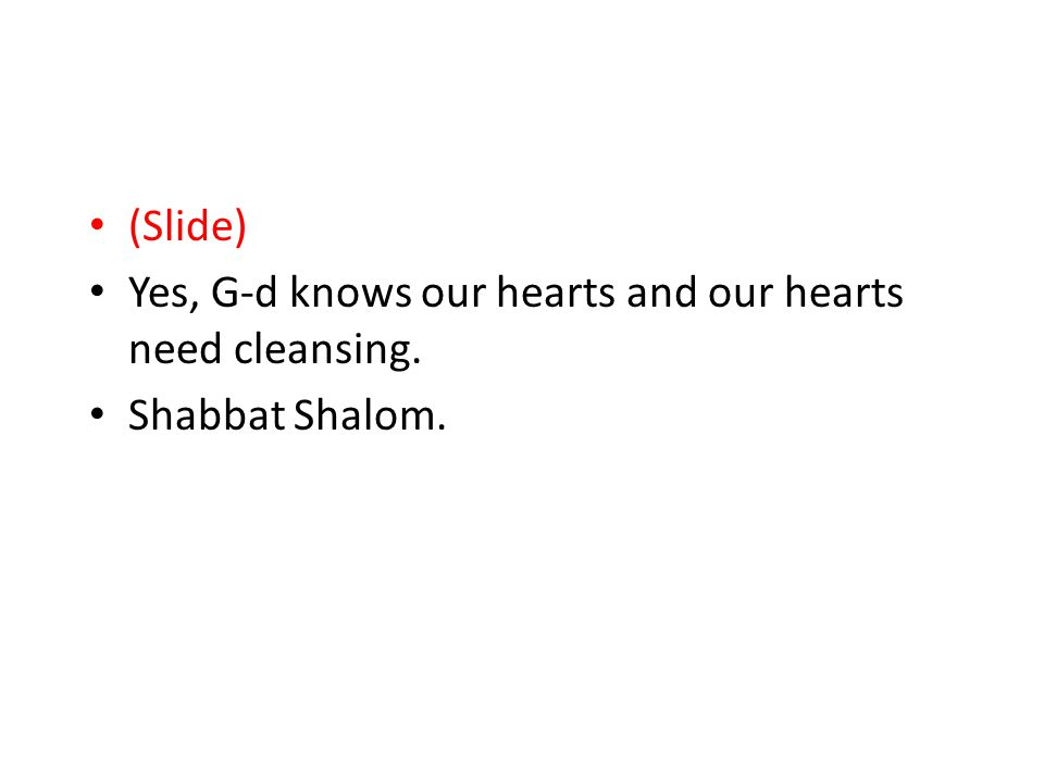 Merry Satanmas (Slide) Yes, G-d knows our hearts and our hearts need cleansing. Shabbat Shalom.