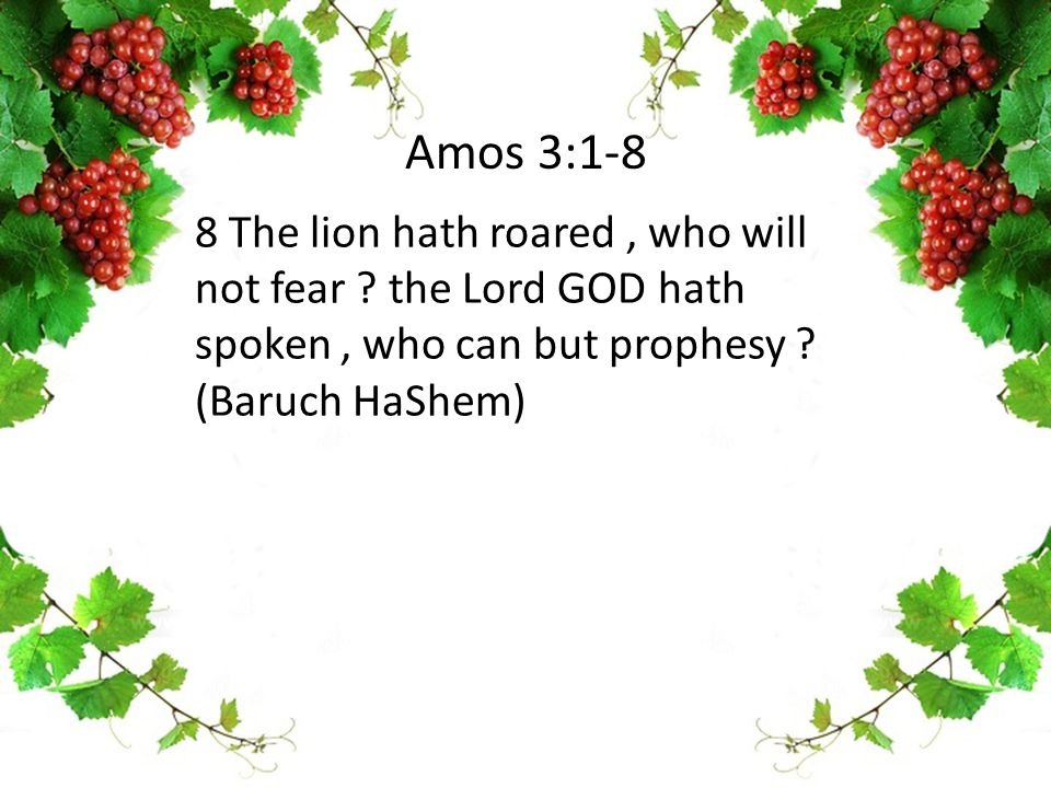 8 The lion hath roared, who will not fear . the Lord GOD hath spoken, who can but prophesy .