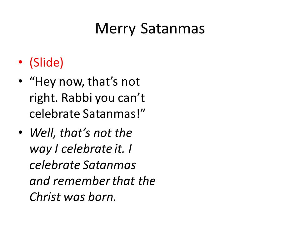 Merry Satanmas (Slide) Hey now, that's not right.