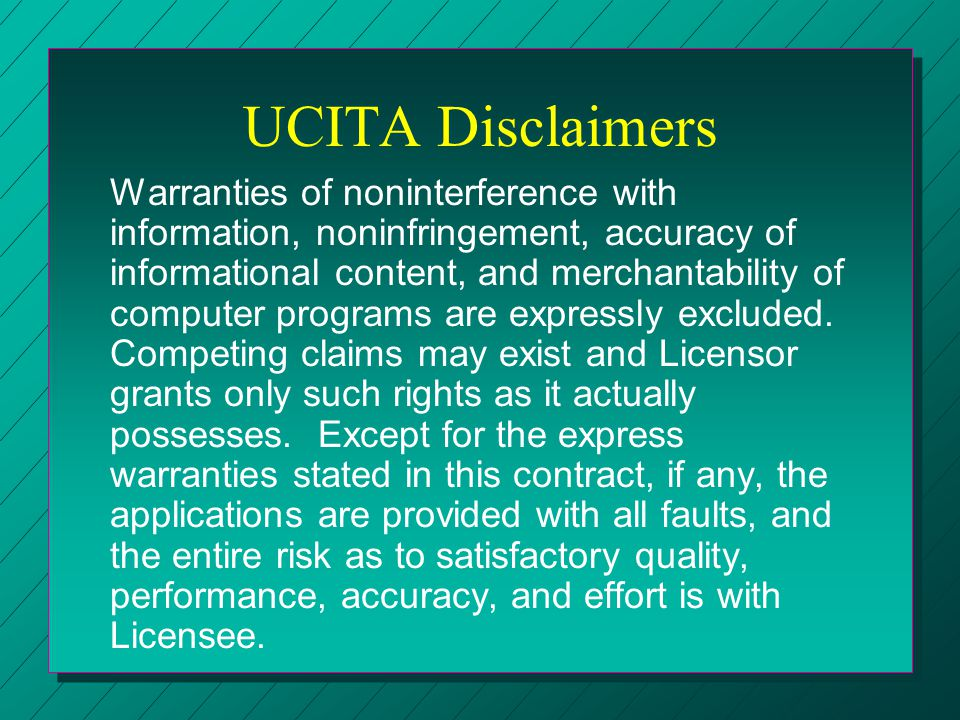 UCITA Disclaimers Warranties of noninterference with information, noninfringement, accuracy of informational content, and merchantability of computer
