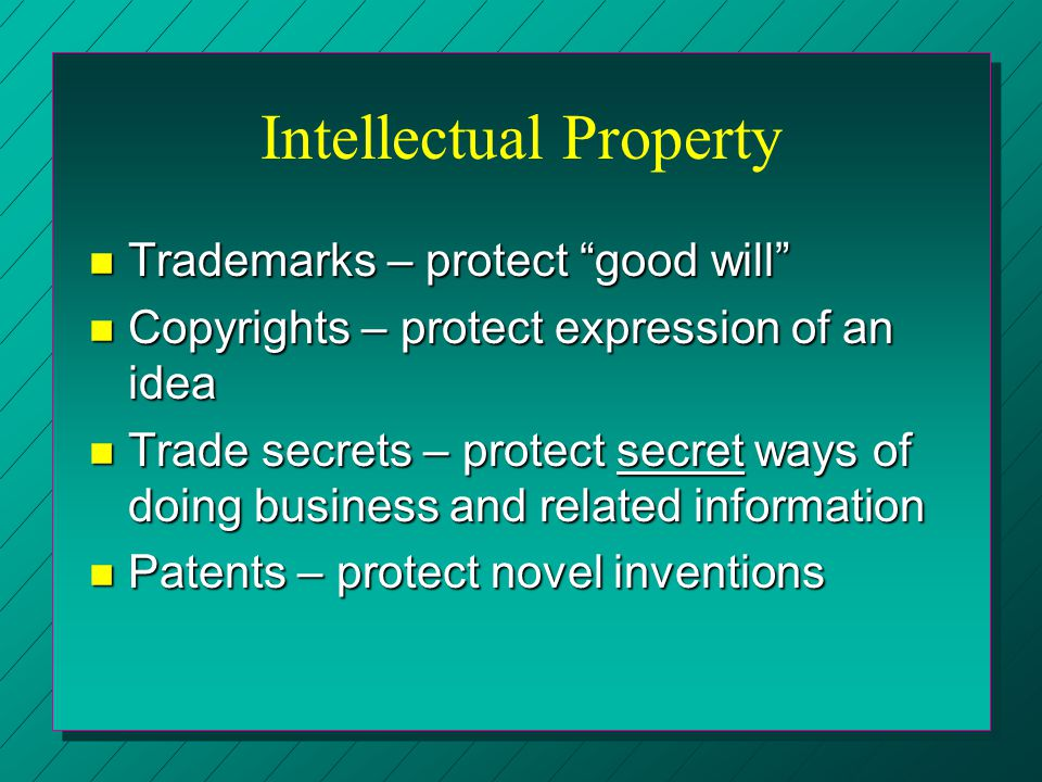"Intellectual Property n Trademarks – protect ""good will"" n Copyrights – protect expression of an idea n Trade secrets – protect secret ways of doing b"