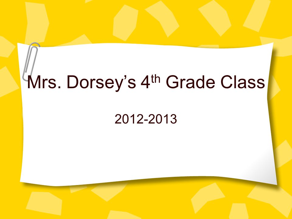 Mrs. Dorsey's 4 th Grade Class 2012-2013