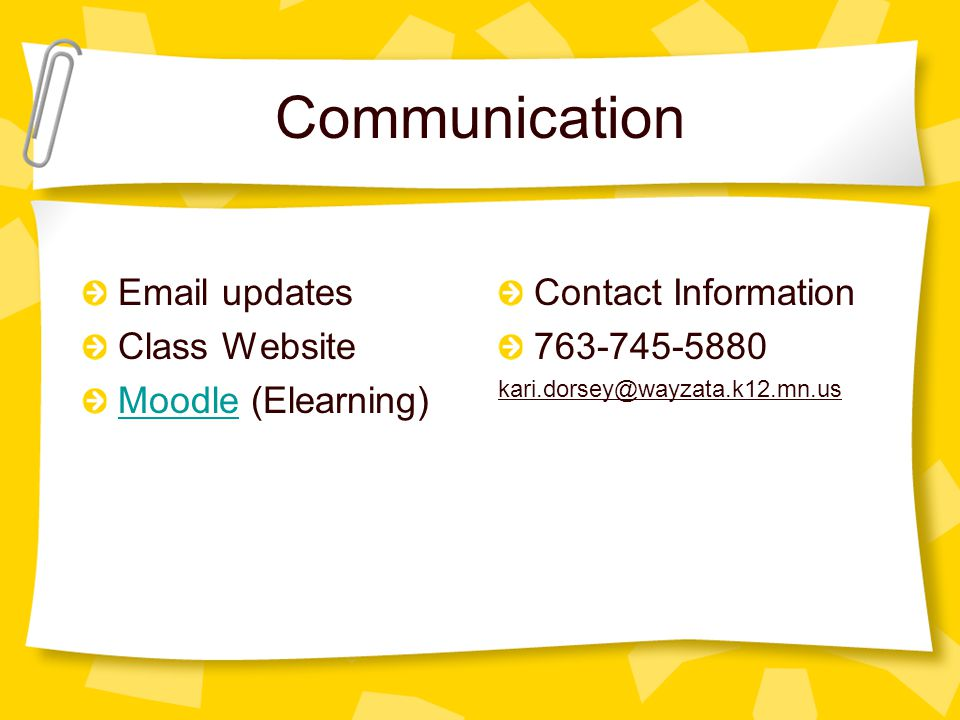 Communication Email updates Class Website MoodleMoodle (Elearning) Contact Information 763-745-5880 kari.dorsey@wayzata.k12.mn.us