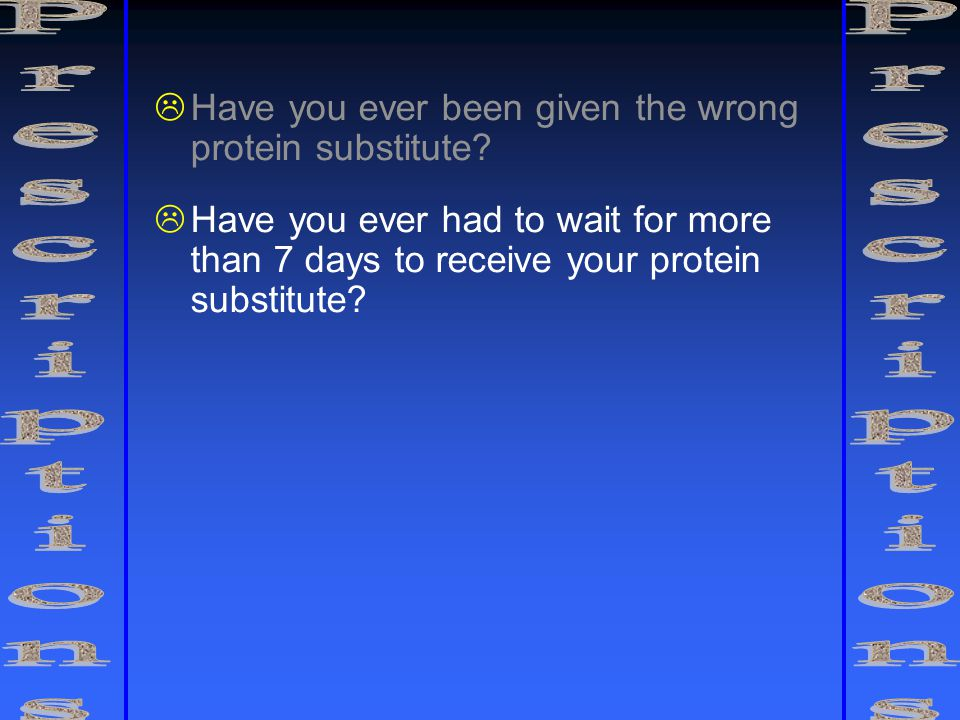   Have you ever been given the wrong protein substitute.