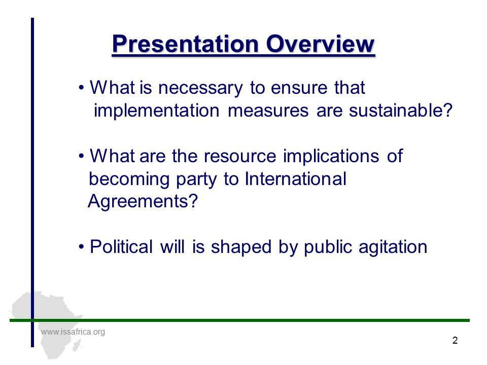 2 Presentation Overview www.issafrica.org What is necessary to ensure that implementation measures are sustainable.