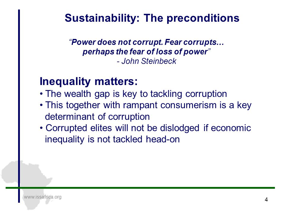 4 www.issafrica.org Sustainability: The preconditions Power does not corrupt.