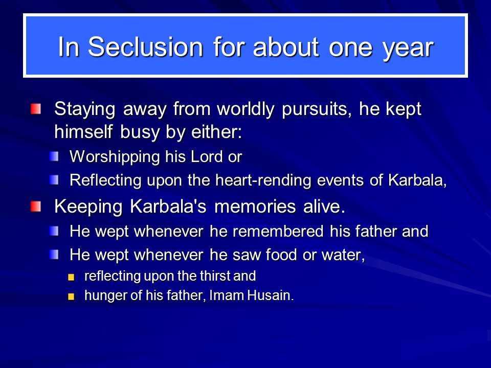 In Seclusion for about one year Staying away from worldly pursuits, he kept himself busy by either: Worshipping his Lord or Reflecting upon the heart-