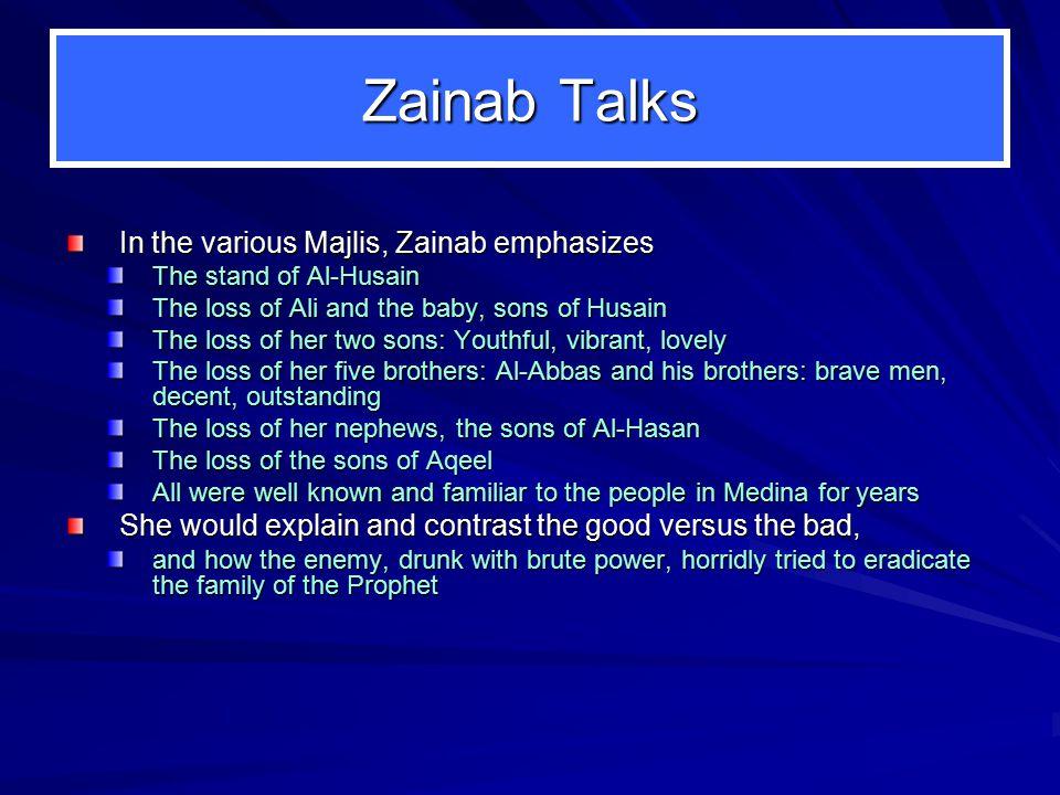 Zainab Talks In the various Majlis, Zainab emphasizes The stand of Al-Husain The loss of Ali and the baby, sons of Husain The loss of her two sons: Yo