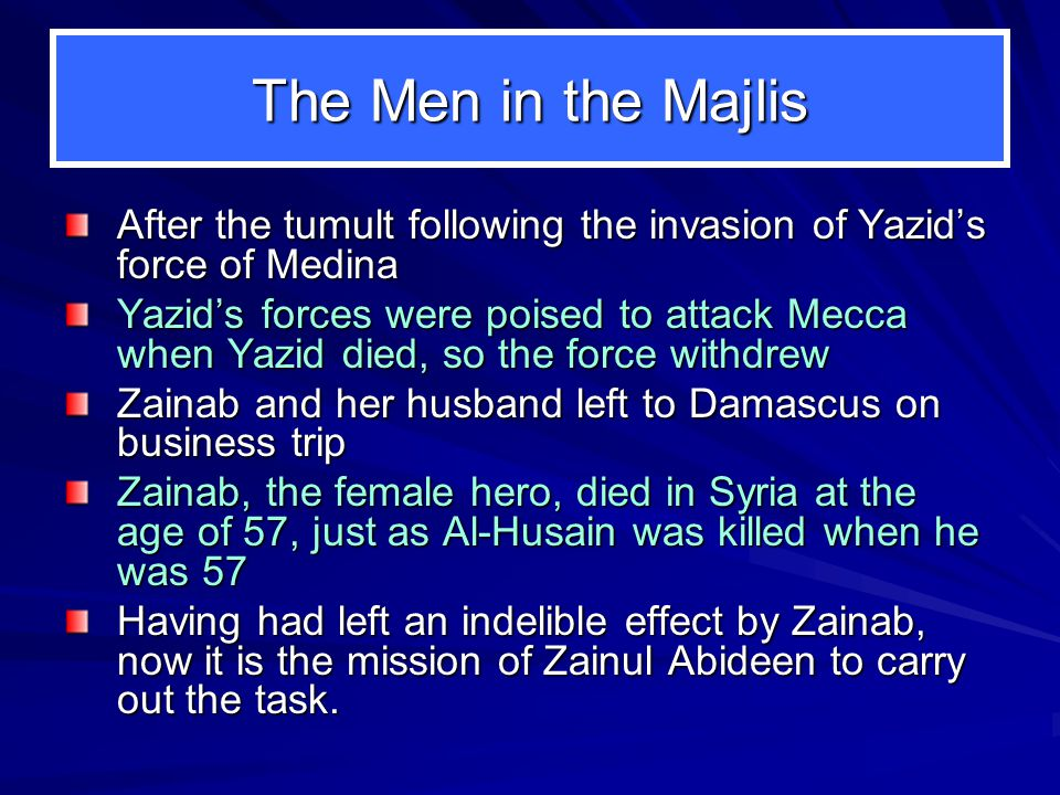 The Men in the Majlis After the tumult following the invasion of Yazid's force of Medina Yazid's forces were poised to attack Mecca when Yazid died, s