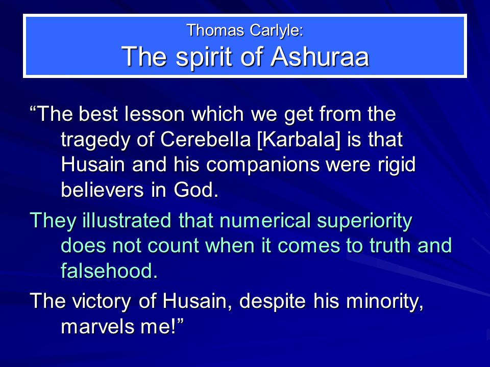 """Thomas Carlyle: The spirit of Ashuraa """"The best lesson which we get from the tragedy of Cerebella [Karbala] is that Husain and his companions were rig"""