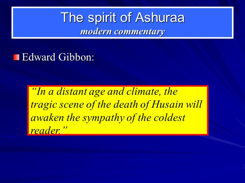 """The spirit of Ashuraa modern commentary Edward Gibbon: """"In a distant age and climate, the tragic scene of the death of Husain will awaken the sympathy"""