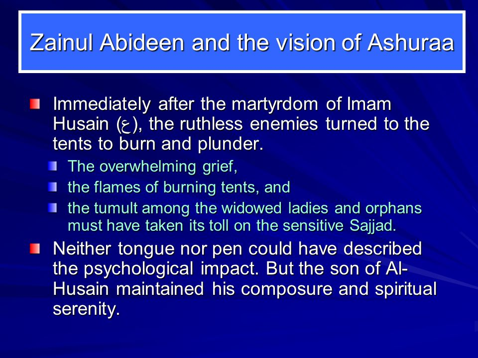 Zainul Abideen personifies excellence of the human perfections Zainul Abideen was a true copy of his ancestors.