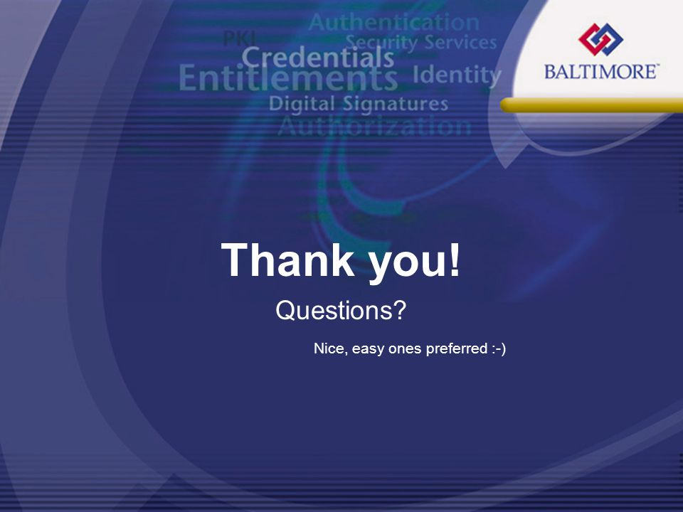 Thank you! Questions? Nice, easy ones preferred :-)