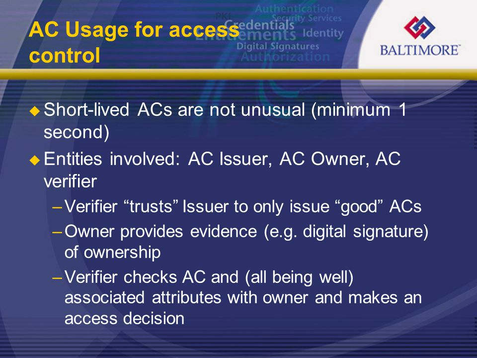 """AC Usage for access control  Short-lived ACs are not unusual (minimum 1 second)  Entities involved: AC Issuer, AC Owner, AC verifier –Verifier """"trus"""
