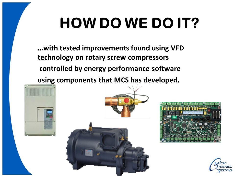 HOW DO WE DO IT? …with tested improvements found using VFD technology on rotary screw compressors controlled by energy performance software using comp